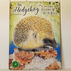 The Hedgehog-  Small (150 x 200mm) Metal Sign -  If you touch me I'll curl up in a ball