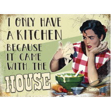 I only have a kitchen because it came with the house - Metal Wall Sign - retro vintage style sign  (150 x 200mm) Metal Sign