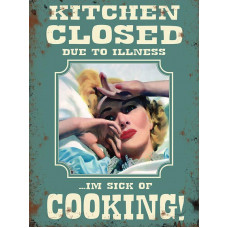 Kitchen Closed, Sick of cooking - Metal Wall Sign - retro vintage style sign  (150 x 200mm) Metal Sign
