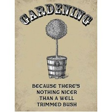 Gardening, Nothing better than a well trimmed bush - Metal Wall Sign - retro vintage style sign  (150 x 200mm) Metal Sign