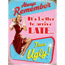 15x20cm Always remember Its Better To Arrive Late Than Ugly metal wall sign